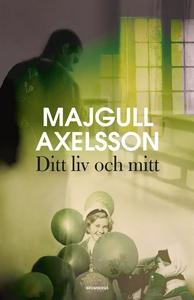 Ditt liv och mitt (e-bok) av Majgull Axelsson