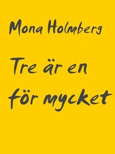 Tre är en för mycket (e-bok) av Mona Holmberg