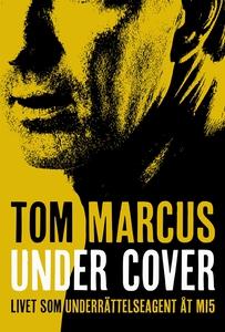 Under Cover : livet som underrättelseagent åt M