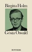 Gösta Oswald : Hans liv och verk och hans förbindelse med det svenska 40-talet