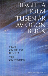 Tusen år av ögonblick : Från den heliga Birgitt