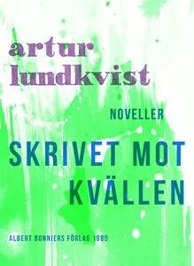 Skrivet mot kvällen : Noveller (e-bok) av Artur