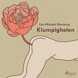 Klumpigheten (ljudbok) av Carl-Michael Edenborg
