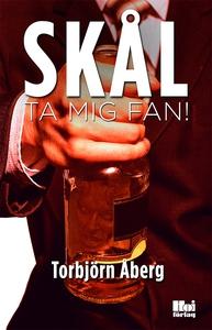 Skål, ta mig fan! (e-bok) av Torbjörn Åberg
