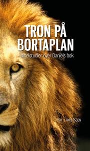 TRON PÅ BORTAPLAN - Bibelstudier över Daniels b