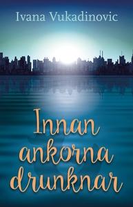 Innan ankorna drunknar (e-bok) av Ivana Vukadin