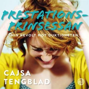 Prestationsprinsessan (ljudbok) av Cajsa Tengbl