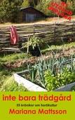 Inte bara trädgård: 55 krönikor om hortikultur