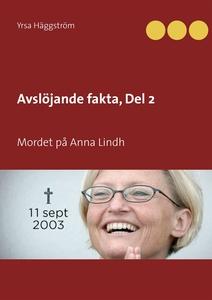Avslöjande fakta, Del 2: Mordet på Anna Lindh (