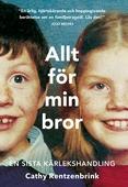 Allt för min bror : en sista kärlekshandling