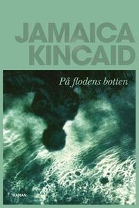 På flodens botten (e-bok) av Jamaica Kincaid