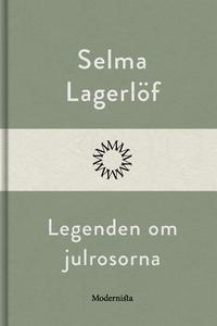 Legenden om julrosorna (e-bok) av Selma Lagerlö