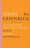 4 x Erpenbeck : Historien om det gamla barnet; Smäck; Ordbok; Hemsökelse