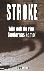 Stroke: Min och de vita änglarnas kamp (e-bok)