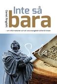 INTE SÅ BARA - om reformationen och att vara evangelisk-luthersk kristen