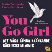 You go girl : att våga lämna kränkande kärleksrelationer