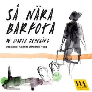 Så nära barfota (ljudbok) av Marie Hedegård