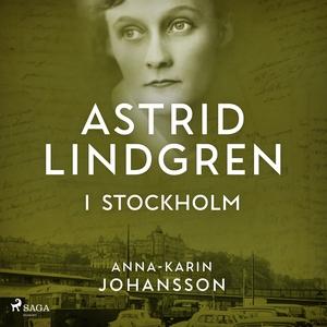 Astrid Lindgren i Stockholm (ljudbok) av Anna-K