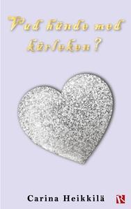 Vad hände med kärleken? (e-bok) av Carina Heikk
