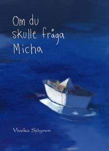 Om du skulle fråga Micha (e-bok) av Viveka Sjög