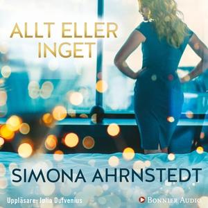 Allt eller inget (ljudbok) av Simona Ahrnstedt