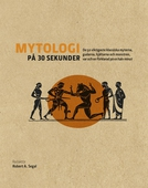 Mytologi på 30 sekunder : den viktigaste klassiska myterna, gudarna, hjältarna och monstren, var och en förklarad på en halv minut