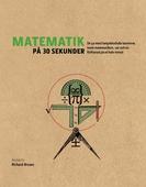 Matematik på 30 sekunder : de 50 mest betydelsefulla teorierna inom matematiken var och en förklarad på en halv minut