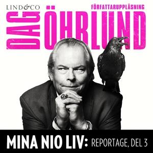Mina nio liv: Reportage, del 3 (ljudbok) av Dag