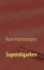 Superoligarken (e-bok) av Rune Hammargren