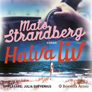 Halva liv (ljudbok) av Mats Strandberg