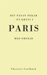Dit näsan pekar - på kryss i Paris med omnejd (