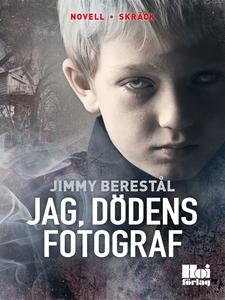 Jag, dödens fotograf (e-bok) av Jimmy Berestål
