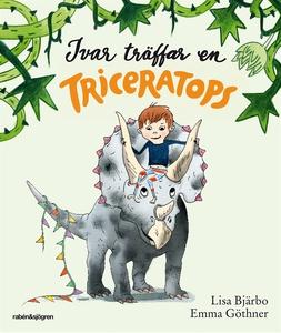 Ivar träffar en triceratops (e-bok) av Lisa Bjä
