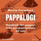 Pappalogi : handbok för pappor från produktionssex till vab