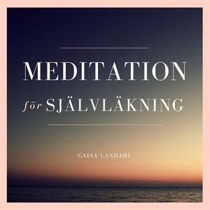 Meditation för självläkning (ljudbok) av Caisa