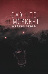 Där ute i mörkret (e-bok) av Markus Sköld