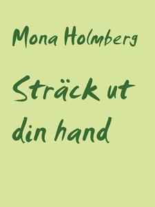 Sträck ut din hand (e-bok) av Mona Holmberg