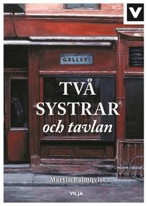 Två systrar och tavlan (e-bok) av Martin Palmqv
