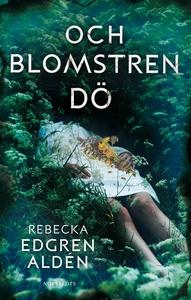 Och blomstren dö (e-bok) av Rebecka Edgren Aldé