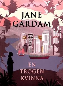 En trogen kvinna (e-bok) av Jane Gardam