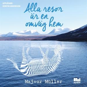 Alla resor är en omväg hem (ljudbok) av Majvor