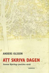 Att skriva dagen : Gunnar Björlings poetiska vä