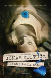 Trogen intill döden (e-bok) av Jonas Moström