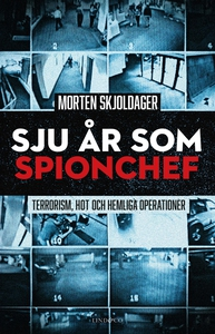 Sju år som spionchef – Terrorism, läckor och he