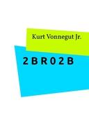 2 B R 0 2 B: En klassisk novell om livet