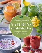 Naturens mirakeldrycker : gröna juicer, smoothies, shots och longdrinks