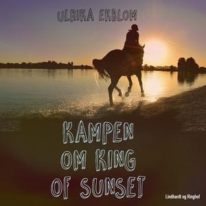 Kampen om King of sunset (ljudbok) av Ulrika Ek