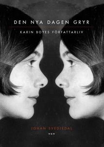 Den nya dagen gryr : Karin Boyes författarliv (