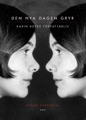Den nya dagen gryr : Karin Boyes författarliv