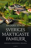 Sveriges mäktigaste familjer – Företagen, människorna, pengarna